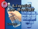 Liquid or Solid?